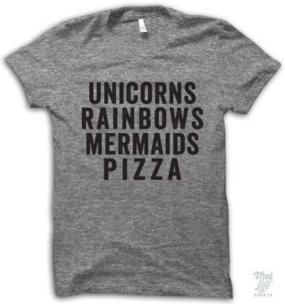 Unicorns and rainbows and mermaids and pizza!