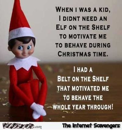 When I was a kid I didn't need an elf on the shelf meme #funny #humor #meme #lol #PMSLweb