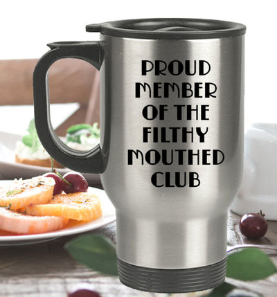 Proud Member Of The Filthy Mouthed Club Travel Mug - Stainless Steel Coffee Cup - Resit - Persist - Tea Tumbler $27.95