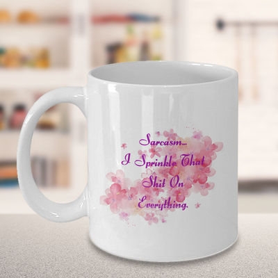 Sarcasm I springle that shit on everything, A Sarcastic and maybe a little Rude Ceramic Coffee Mug gift, funny and humorous, $18.95