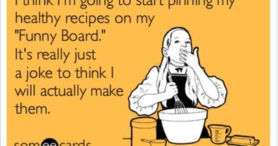 I think I'm going to start pinning my healthy recipes on my 'Funny Board.' It's really just a joke to think I will actually make them.