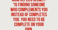 You need to be complete on your own.