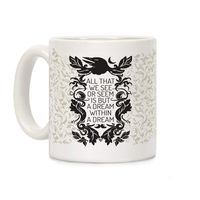 All That We See Or Seem Is But A Dream Within A Dream Ceramic Coffee Mug $14.99 �œ� Handcrafted in USA! �œ� Support American Artisans