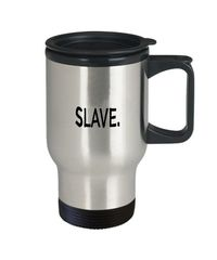 Slave a sexy ,dirty rude vulgar 14 oz stainless steel travel mug gag gift| batchelor party |batchelorette party | $20.95