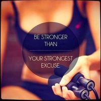 Be stronger than your strongest excuse ~ losing weight and fitness
