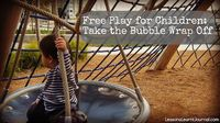 Free play helps children grow into happy, well-adjusted adults. Take off the bubble wrap of structured activities and let them have free play.