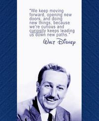 We keep moving forward, opening new doors, and doing new things because we're curious and curiosity keeps leading us down new paths #Disney