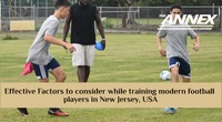 Effective Factors to consider while training modern football players in New Jersey, USA