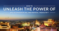 How to unleash the power of vacation Booking and Rental industry?