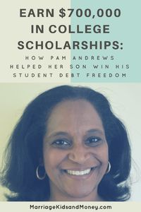 Mother and Scholarship Strategist, Pam Andrews, helped her son earn $700,000 in college scholarships. His undergraduate and graduate degrees are now more than c