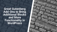 In this article, we have tested the most popular Gutenberg add-ons, which bring more functionality and boost the creation of your blog posts.