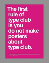 The second rule of type club is you do not make posters about type club.