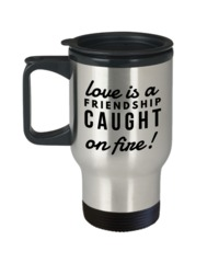 Gifts For My Girlfriend Love Travel Mug - Travel Mug - Love Is A Friendship Caught On Fire $19.95