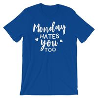 Funny T-Shirt - Monday Hate You $14.99