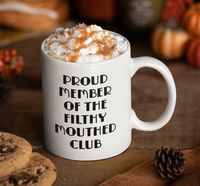 Proud Member Of The Filthy Mouthed Club Mug - Tea Cup - Resistance - Persist - Speak Your Mind $19.95