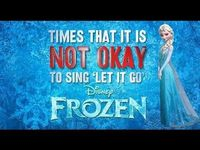 "When to NOT Sing ""Let It Go"""