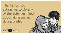 Thanks for not asking me to do any of the activities I lied about liking on my dating profile.