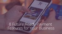 8 Future-Ready Payment Features for Your Business