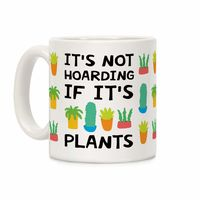 How Would You Use This? �œ�Handcrafted in USA! �œ� It's Not Hoarding If It's Plants Ceramic Coffee Mug $14.99