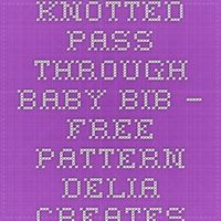 "Knotted Pass Through Baby Bib �€"" FREE PATTERN - delia creates"