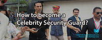 How-to-become-a-Celebrity-Security-Guard1.jpg