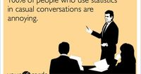 100% of people who use statistics in casual conversations are annoying.