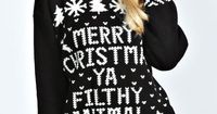 """One day I will have Christmas in a cold place and wear this jumper! lol """"Merry Christmas Ya Filthy Animal"""" Jumper at boohoo.com"""