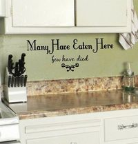 HA! Kitchen Many Have Eaten Here few have died Vinyl Decal. $16.99, via Etsy.