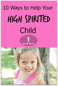 10 tips you can use to help your high spirited child!