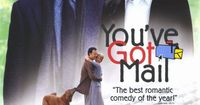 You've Got Mail (1998) Two business rivals hate each other at the office but fall in love over the internet. Tom Hanks, Meg Ryan, Greg Kinnear...17b