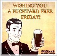 Wishing you a fucktard free weekend #sarcasm #sarcastichumor #funny #humor #PMSLweb
