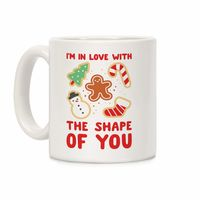 �œ� Handcrafted in USA! �œ� Support American Small Businesses. I'm In Love With The Shape Of You (Christmas Cookies Ceramic Coffee Mug $14.99
