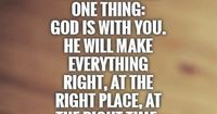 If you have faith in God, then you must have faith in God's timing