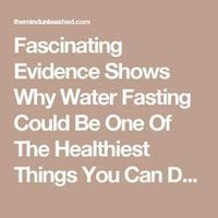 Fascinating Evidence Shows Why Water Fasting Could Be One Of The Healthiest Things You Can Do · The Mind Unleashed
