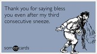 Thank you for saying bless you even after my third consecutive sneeze.