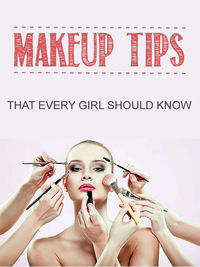 5 Makeup Tips That Every Girl Should Know
