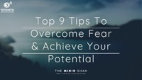 Top 9 Tips To Overcome Fear & Achieve Your Potential