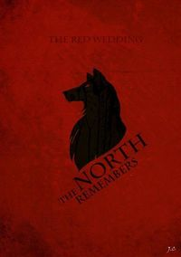 The North Remembers.. The red wedding will not be forgotten