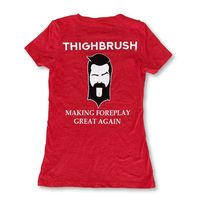 "THIGHBRUSH® - ""Making Foreplay Great Again"" - Women's T-Shirt - V-Neck - Red $12.50"