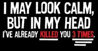 I+May+Look+Calm,+But+In+My+Head,+I've+Already+Killed+You+3+Times+T-Shirt