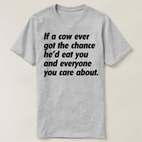 If A Cow Ever Got The Chance He'd Eat You And Everyone You Care About T-shirt, Ladies, Unisex, Funny Cow Shirt, Slogan Shirt Funny Vegan Top $16.50
