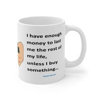 Ceramic Famous Quote Mug, Graphic & Saying -I Have Enough Money. This 11oz. mug makes a great forever gift!