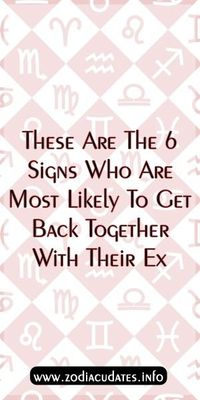 These Are The 6 Signs Who Are Most Likely To Get Back Together With Their Ex