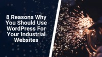 When it comes to industrial websites, you might be thinking about why you should use WordPress software? In this article, you can read about the top 8 reasons for having your industrial in the WordPress platform.