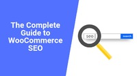The Complete Guide to WooCommerce SEO Optimization 2019