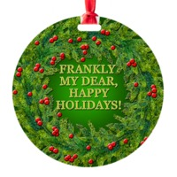 Frankly My Dear, Happy Holidays! Fun Gone with the Wind ornament for the GWTW fan.
