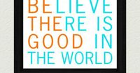 Be The Good Print Art- Believe There Is Good In The World, Turquoise, Orange, Printable, Digital
