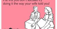 Funny Wedding Ecard: If at first you don't succeed try doing it the way your wife told you!