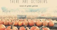Anne of green gables quote I'm so glad I live in a world with Octobers