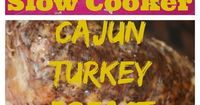 Cajun Turkey Breast�€�.Easiest Turkey Dish EVER!!! and in the slow cooker too!